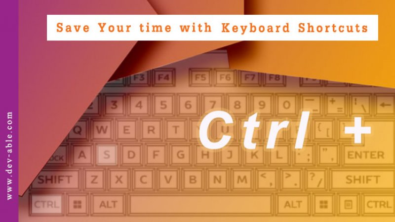 Save Your time with Keyboard Shortcuts Key : Ctrl + +....